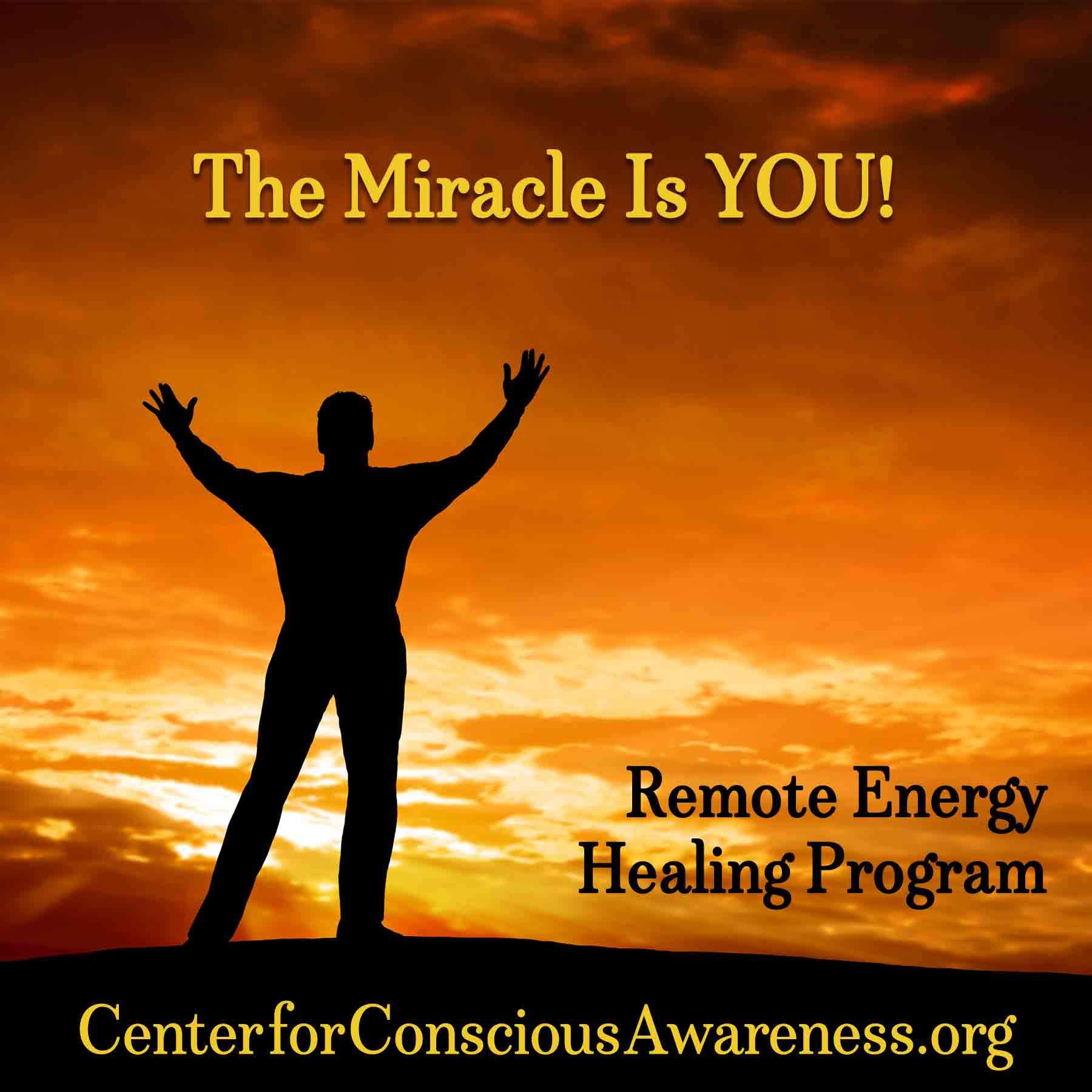 A man stands facing a sunset with his arms reaching up to the sky in praise. The Miracle Is YOU! Remote transmission energy healing program offered by Center for Conscious Awareness.